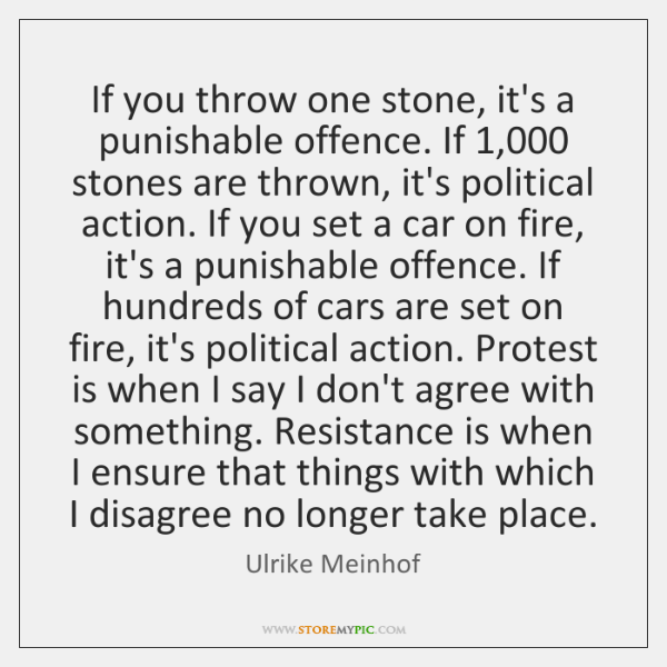 If you throw one stone, it's a punishable offence. If 1,000 stones are ...