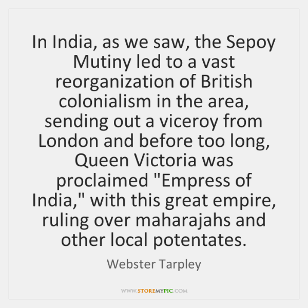 In India, as we saw, the Sepoy Mutiny led to a vast ...