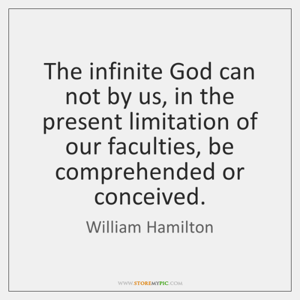 The infinite God can not by us, in the present limitation of ...