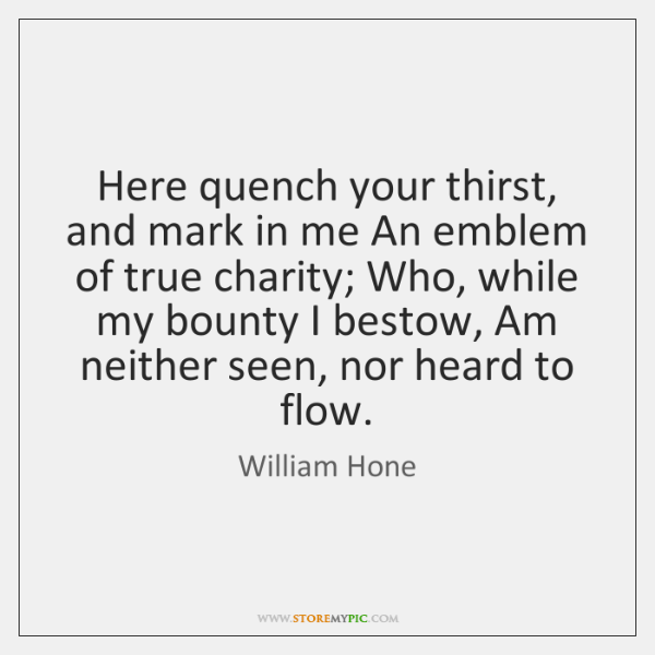 Here quench your thirst, and mark in me An emblem of true ...