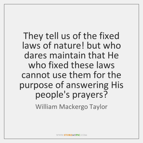They tell us of the fixed laws of nature! but who dares ...