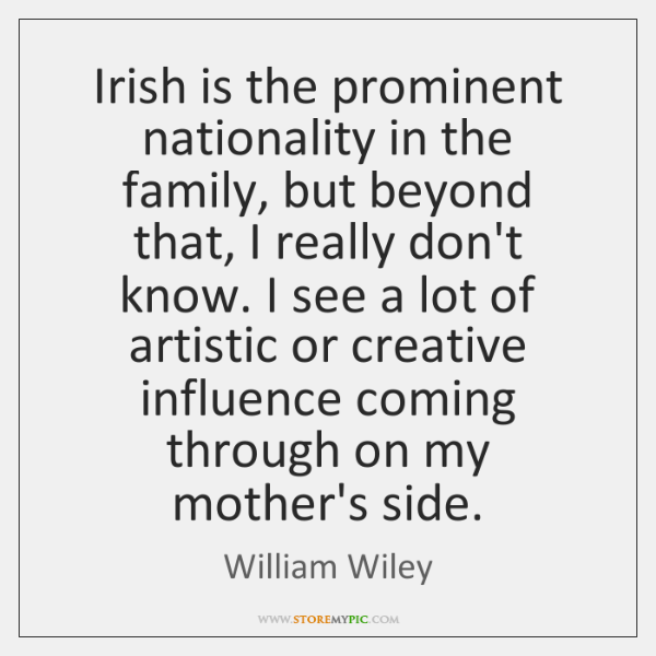 Irish is the prominent nationality in the family, but beyond that, I ...