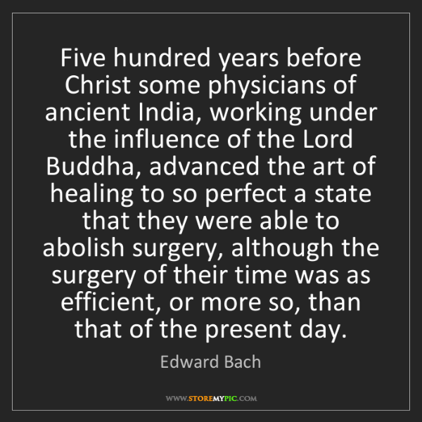 Edward Bach: Five hundred years before Christ some physicians of ancient...