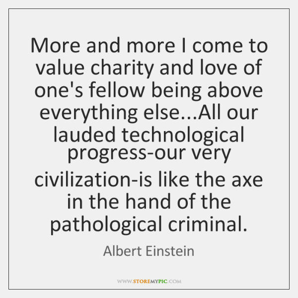 More and more I come to value charity and love of one's ...
