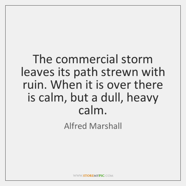 The commercial storm leaves its path strewn with ruin. When it is ...
