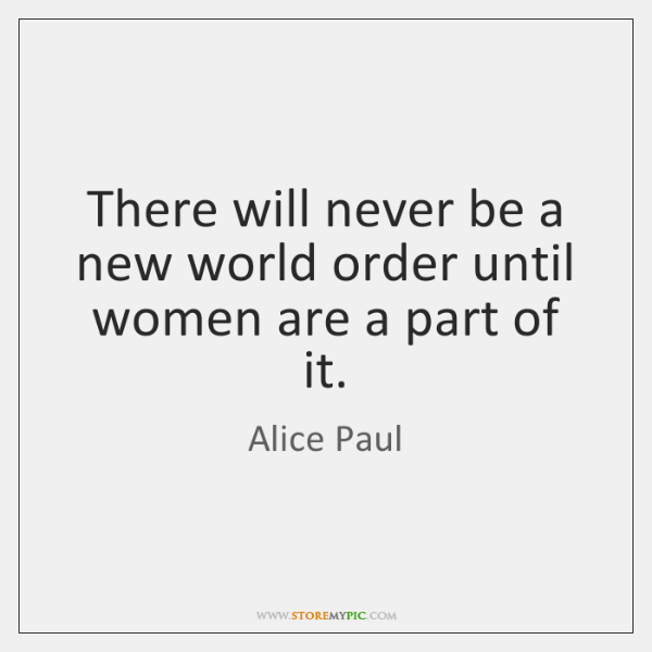 There will never be a new world order until women are a ...