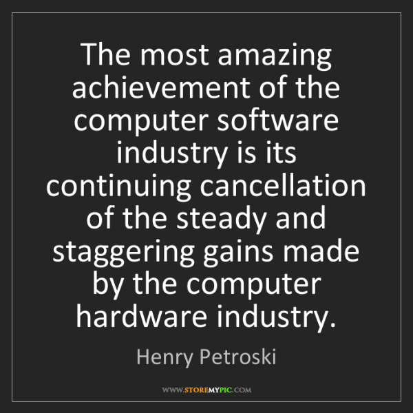 Henry Petroski: The most amazing achievement of the computer software...