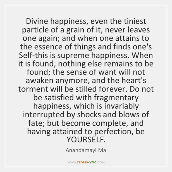 Divine happiness, even the tiniest particle of a grain of it, never ...