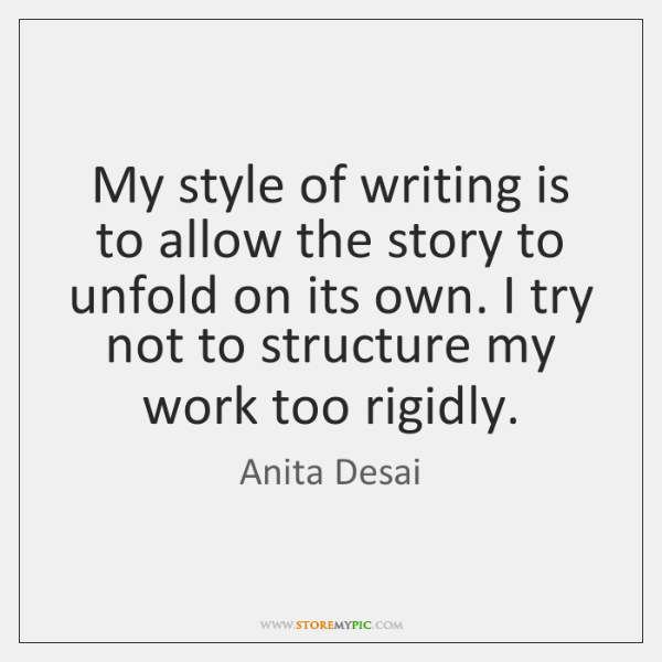 My style of writing is to allow the story to unfold on ...