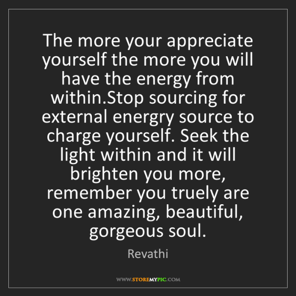 Revathi: The more your appreciate yourself the more you will have...