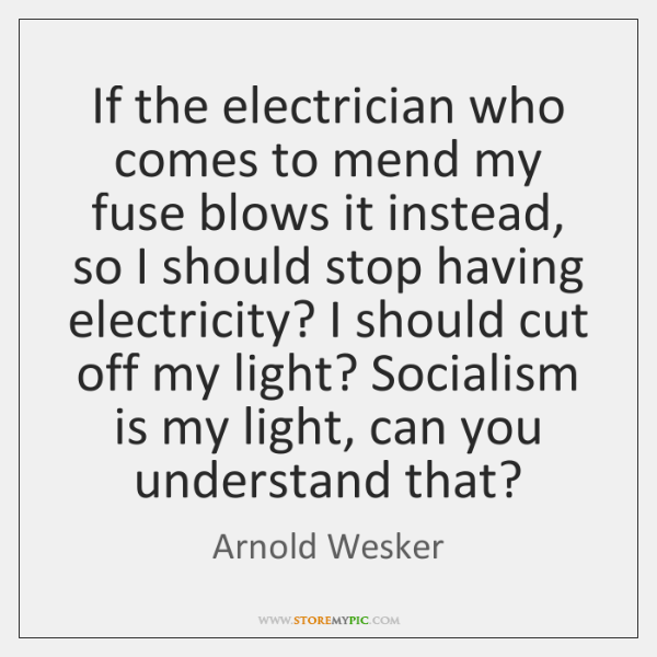 If the electrician who comes to mend my fuse blows it instead, ...