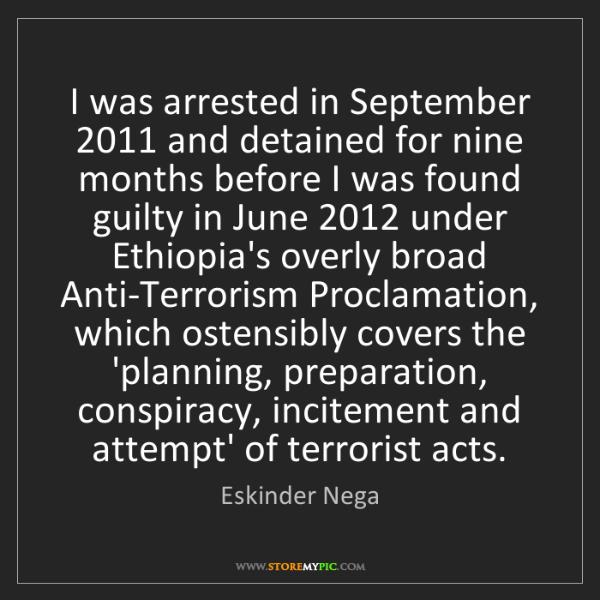 Eskinder Nega: I was arrested in September 2011 and detained for nine...