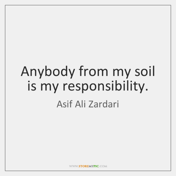 Anybody from my soil is my responsibility.