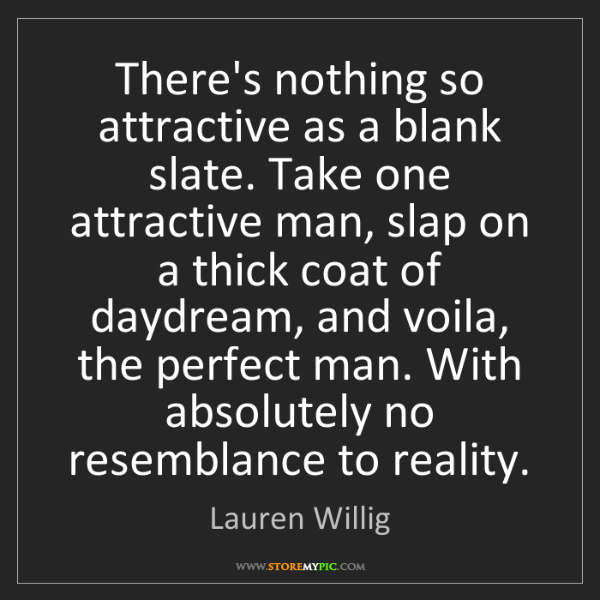 Lauren Willig: There's nothing so attractive as a blank slate. Take...