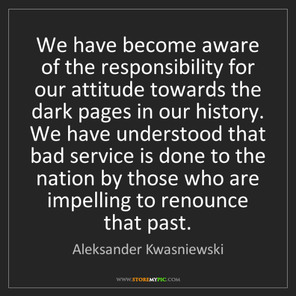 Aleksander Kwasniewski: We have become aware of the responsibility for our attitude...