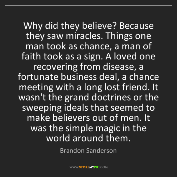 Brandon Sanderson: Why did they believe? Because they saw miracles. Things...