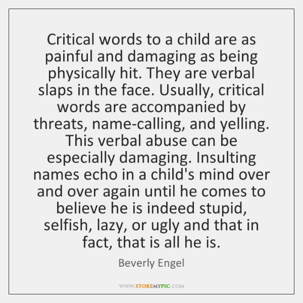Critical words to a child are as painful and damaging as being ...
