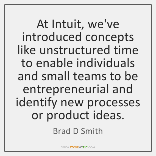 At Intuit, we've introduced concepts like unstructured time to enable individuals and ...