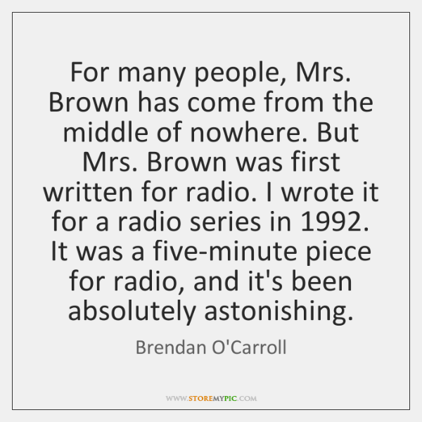 For many people, Mrs. Brown has come from the middle of nowhere. ...