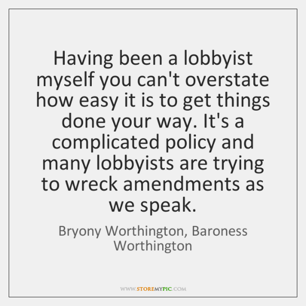 Having been a lobbyist myself you can't overstate how easy it is ...