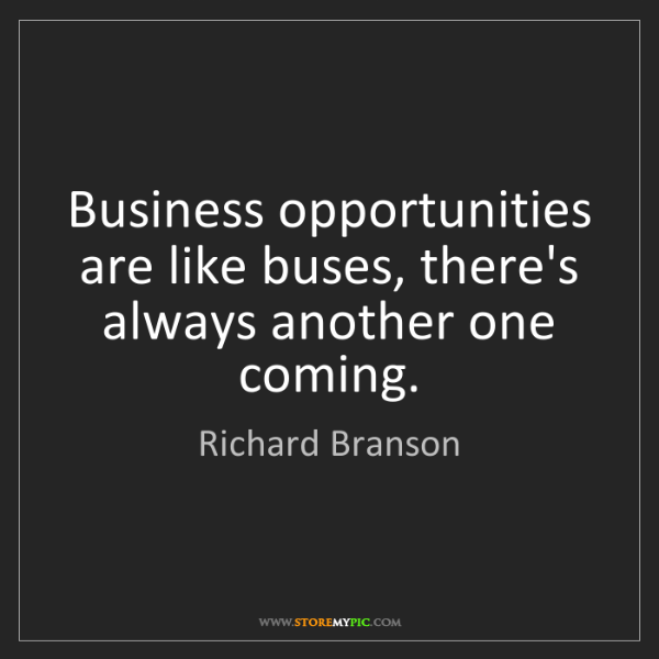Richard Branson: Business opportunities are like buses, there's always...