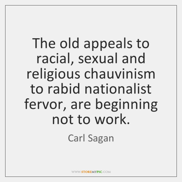 The old appeals to racial, sexual and religious chauvinism to rabid nationalist ...