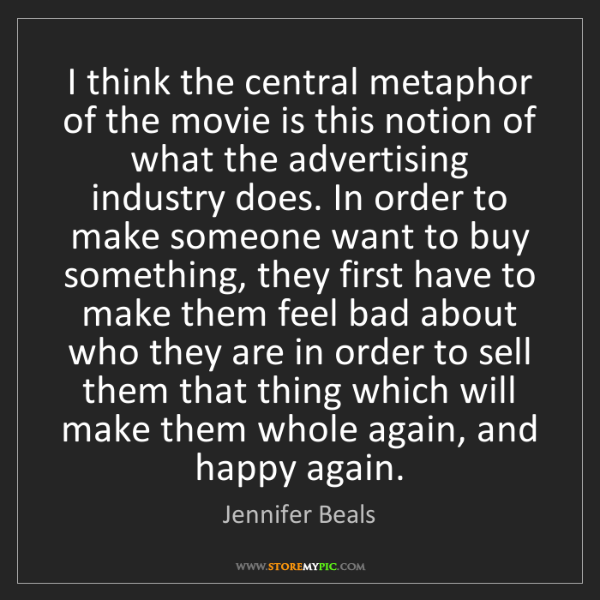 Jennifer Beals: I think the central metaphor of the movie is this notion...
