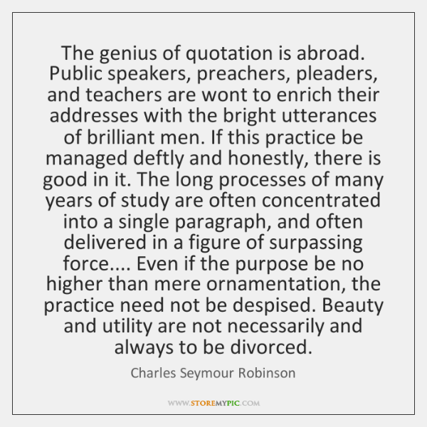 The genius of quotation is abroad. Public speakers, preachers, pleaders, and teachers ...