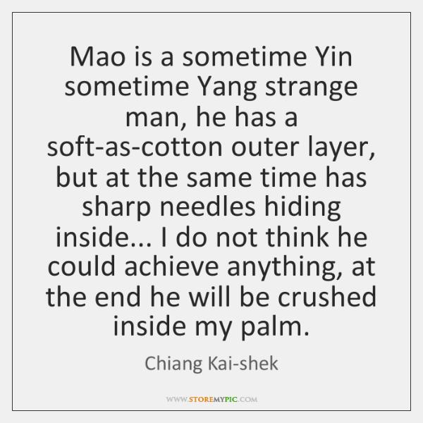 Mao Is A Sometime Yin Sometime Yang Strange Man He Has A