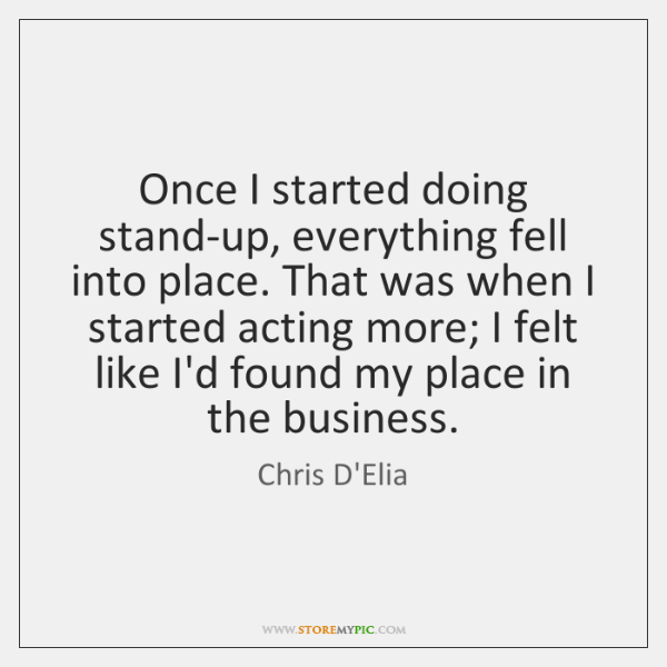 Once I started doing stand-up, everything fell into place. That was when ...