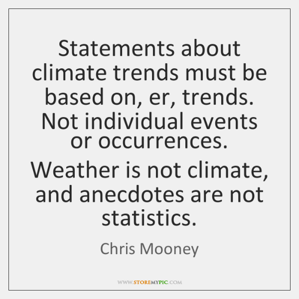 Statements about climate trends must be based on, er, trends. Not individual ...