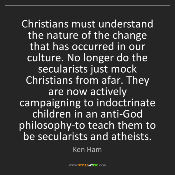 Ken Ham: Christians must understand the nature of the change that...