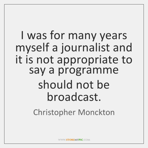 I was for many years myself a journalist and it is not ...