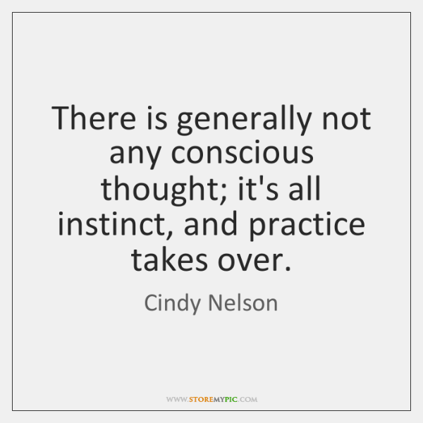 There is generally not any conscious thought; it's all instinct, and practice ...
