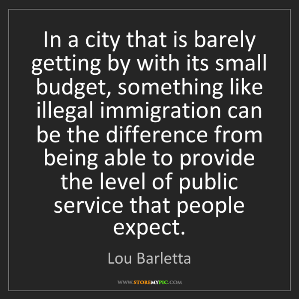 Lou Barletta: In a city that is barely getting by with its small budget,...