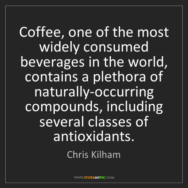 Chris Kilham: Coffee, one of the most widely consumed beverages in...