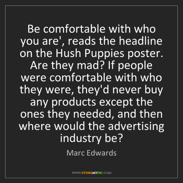 Marc Edwards: Be comfortable with who you are', reads the headline...