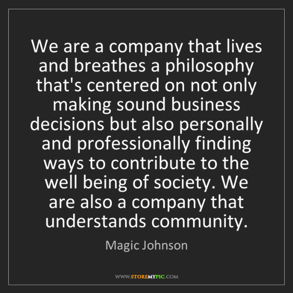 Magic Johnson: We are a company that lives and breathes a philosophy...