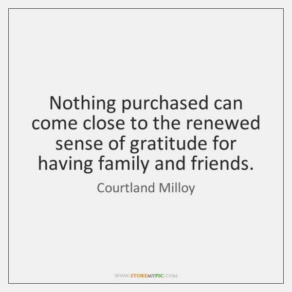 Nothing purchased can come close to the renewed sense of gratitude for ...