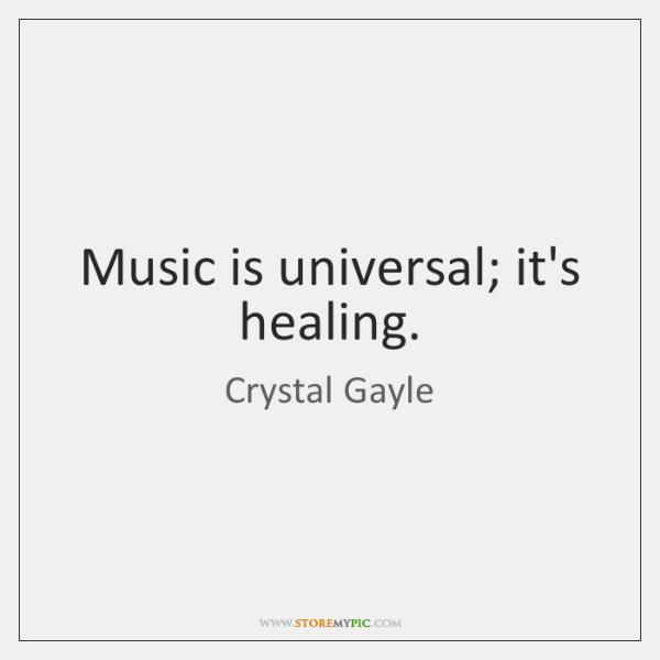 Music is universal; it's healing.