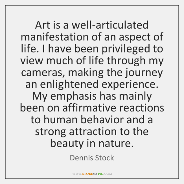 Art is a well-articulated manifestation of an aspect of life. I have ...