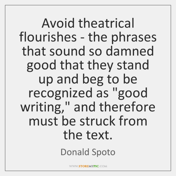 Avoid theatrical flourishes - the phrases that sound so damned good that ...