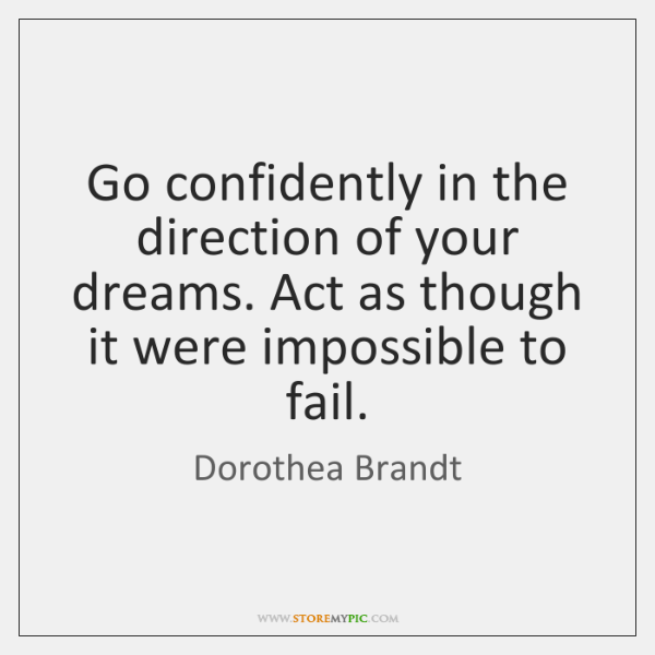 Go confidently in the direction of your dreams. Act as though it ...