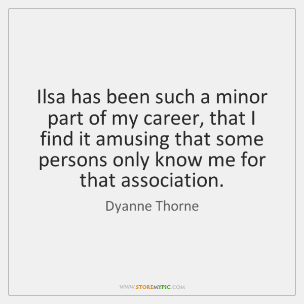 Ilsa has been such a minor part of my career, that I ...
