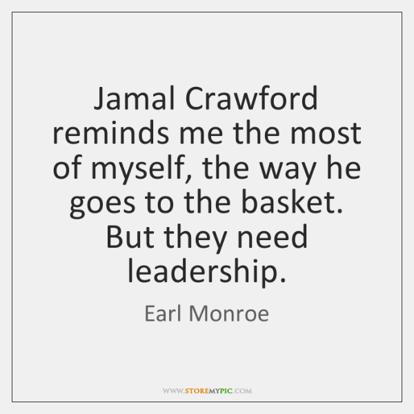 Jamal Crawford reminds me the most of myself, the way he goes ...