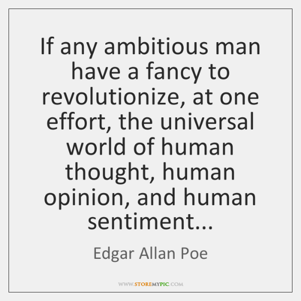 If any ambitious man have a fancy to revolutionize, at one effort, ...