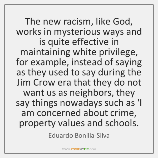 The new racism, like God, works in mysterious ways and is quite ...