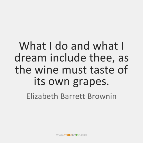 What I do and what I dream include thee, as the wine ...