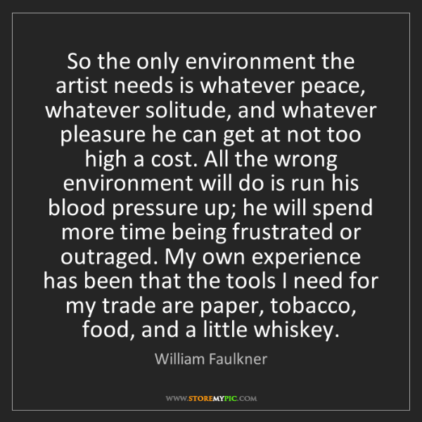William Faulkner: So the only environment the artist needs is whatever...