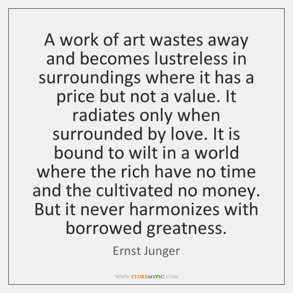 A work of art wastes away and becomes lustreless in surroundings where ...